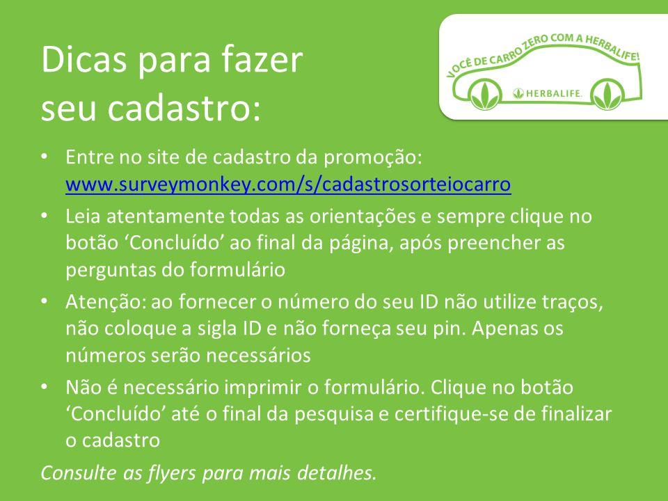 Dicas para fazer seu cadastro: Entre no site de cadastro da promoção: www.surveymonkey.com/s/cadastrosorteiocarro www.surveymonkey.com/s/cadastrosorte
