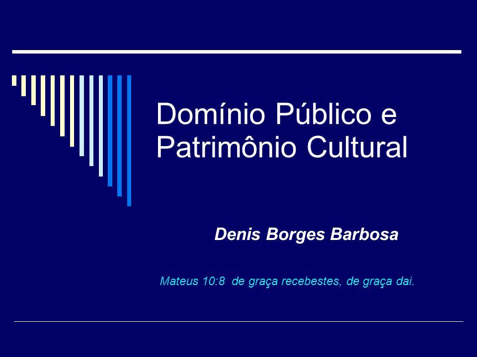 Domínio Público e Patrimônio Cultural Denis Borges Barbosa Mateus 10:8 de graça recebestes, de graça dai.