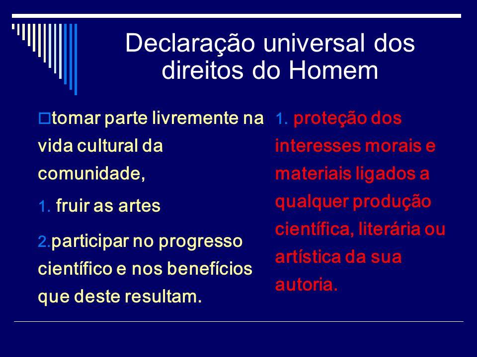 Declaração universal dos direitos do Homem tomar parte livremente na vida cultural da comunidade, 1. fruir as artes 2. participar no progresso científ