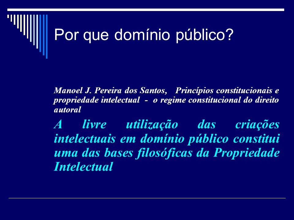 Conteúdo do Domínio Publico A Map of the Public Domain and Adjacent Terrains (Samuelson) scientific principles,, & the like scientific and other research methodologies, statistical techniques, educational processes ideas, concepts, discoveries, theories, hypotheses facts, information, data, know-how, knowledge laws, regulations, judicial opinions, government documents, legislative reports innovations qualifying for IP protection in which no rights are claimed or in which rights have expired (e.g., copyright, patent, plant variety protection)
