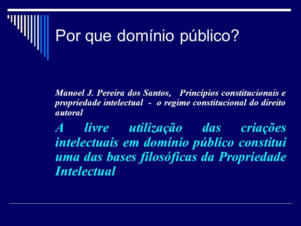Por que domínio público? Manoel J. Pereira dos Santos, Princípios constitucionais e propriedade intelectual - o regime constitucional do direito autor