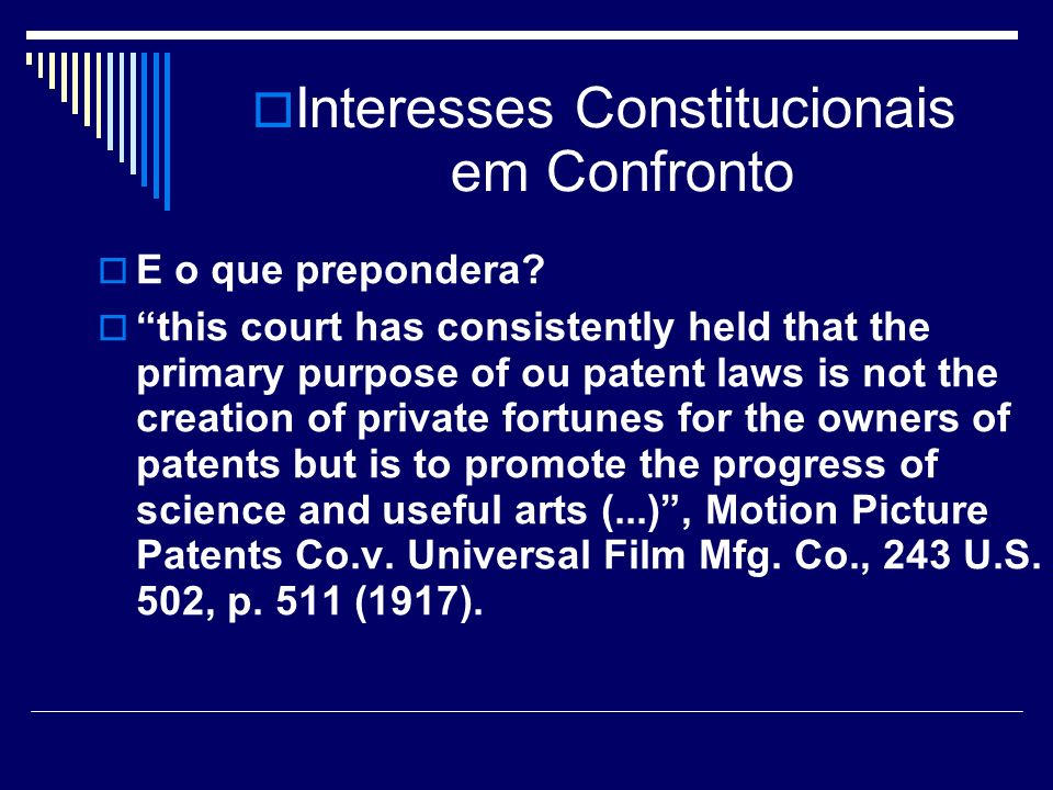 Interesses Constitucionais em Confronto E o que prepondera? this court has consistently held that the primary purpose of ou patent laws is not the cre
