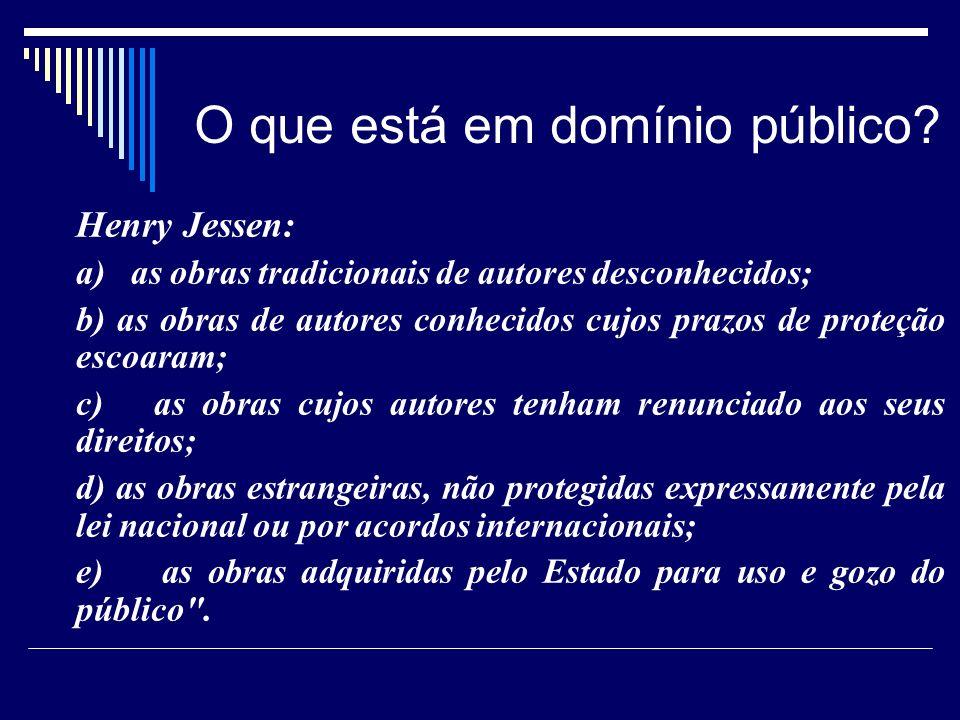 O que está em domínio público? Henry Jessen: a) as obras tradicionais de autores desconhecidos; b) as obras de autores conhecidos cujos prazos de prot