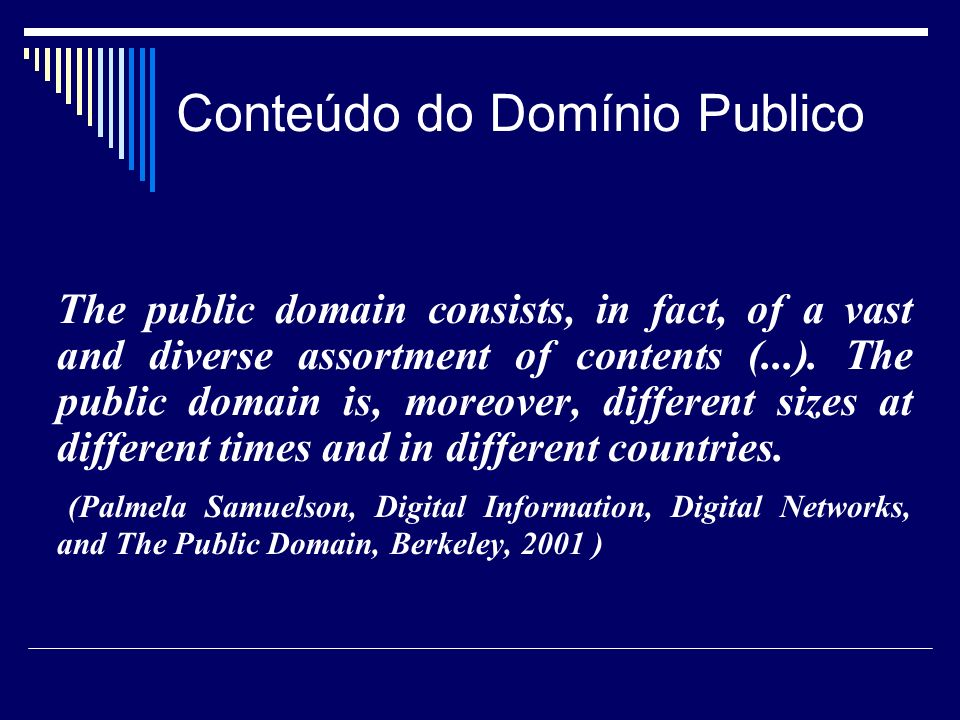 Conteúdo do Domínio Publico The public domain consists, in fact, of a vast and diverse assortment of contents (...). The public domain is, moreover, d