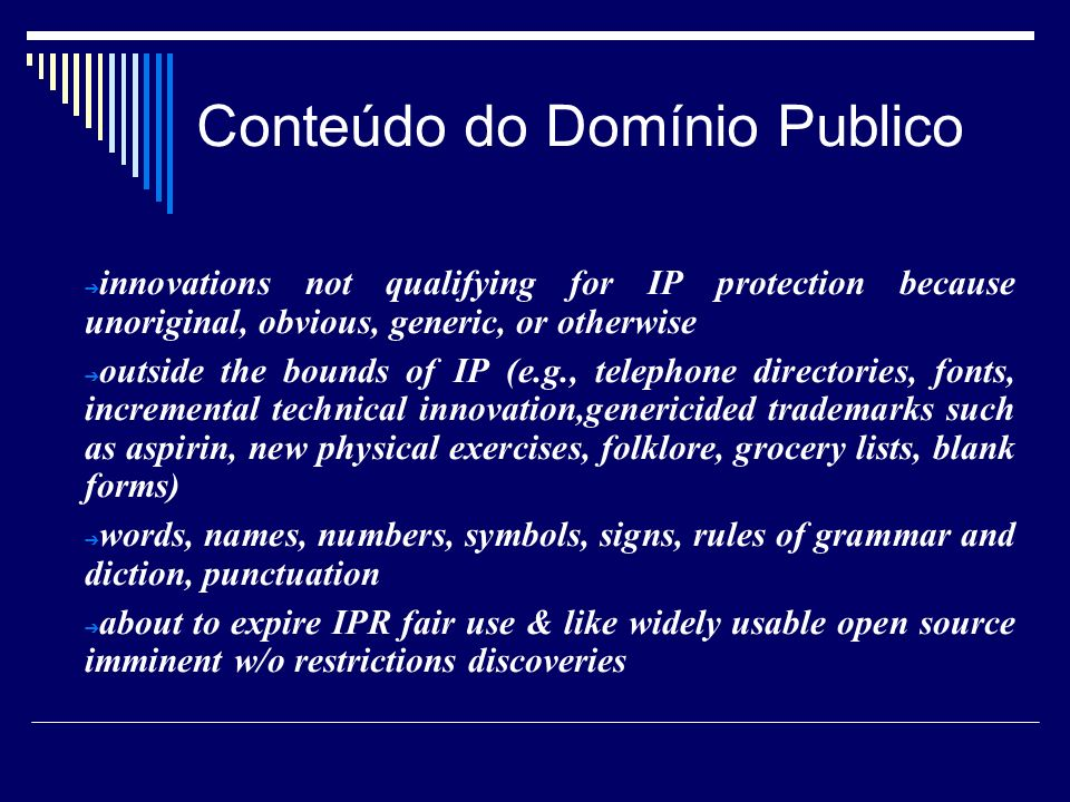 Conteúdo do Domínio Publico innovations not qualifying for IP protection because unoriginal, obvious, generic, or otherwise outside the bounds of IP (