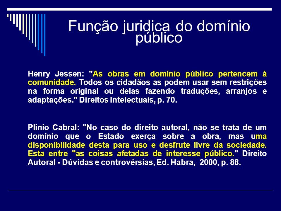 Função juridica do domínio público Henry Jessen: As obras em domínio público pertencem à comunidade.