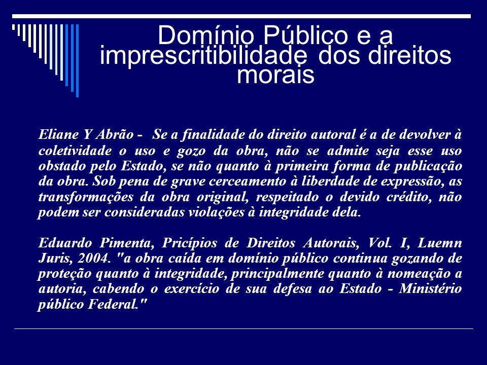 Domínio Público e a imprescritibilidade dos direitos morais Eliane Y Abrão - Se a finalidade do direito autoral é a de devolver à coletividade o uso e