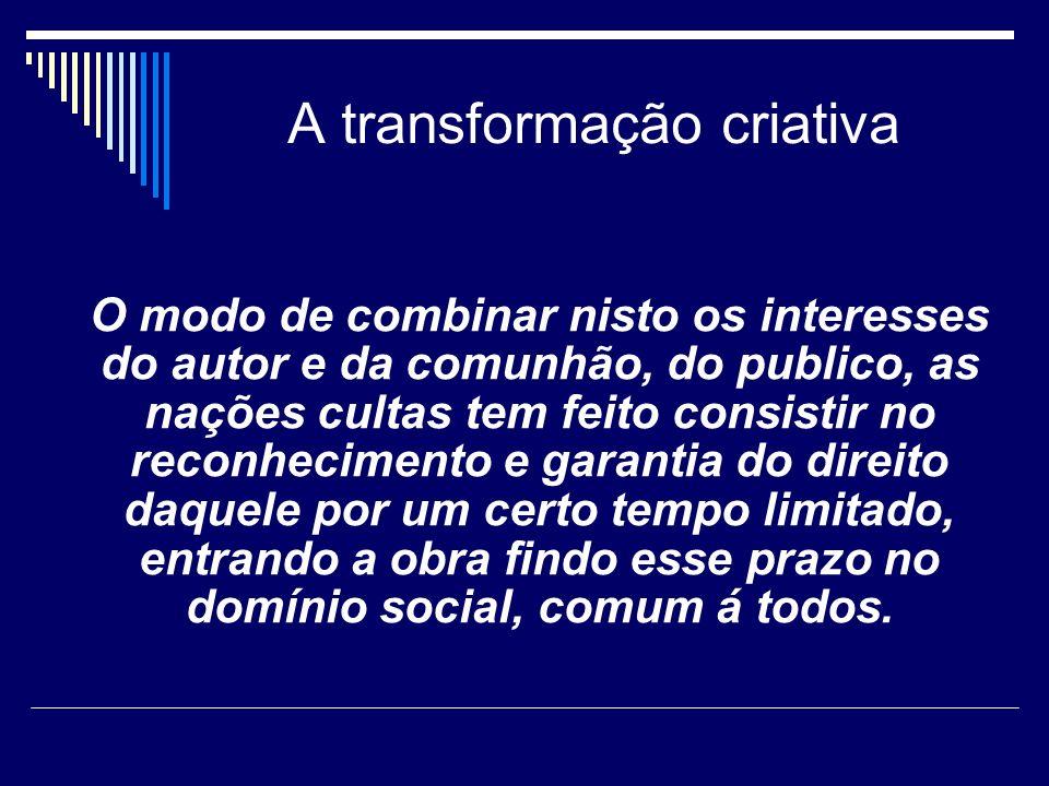 A transformação criativa O modo de combinar nisto os interesses do autor e da comunhão, do publico, as nações cultas tem feito consistir no reconhecim