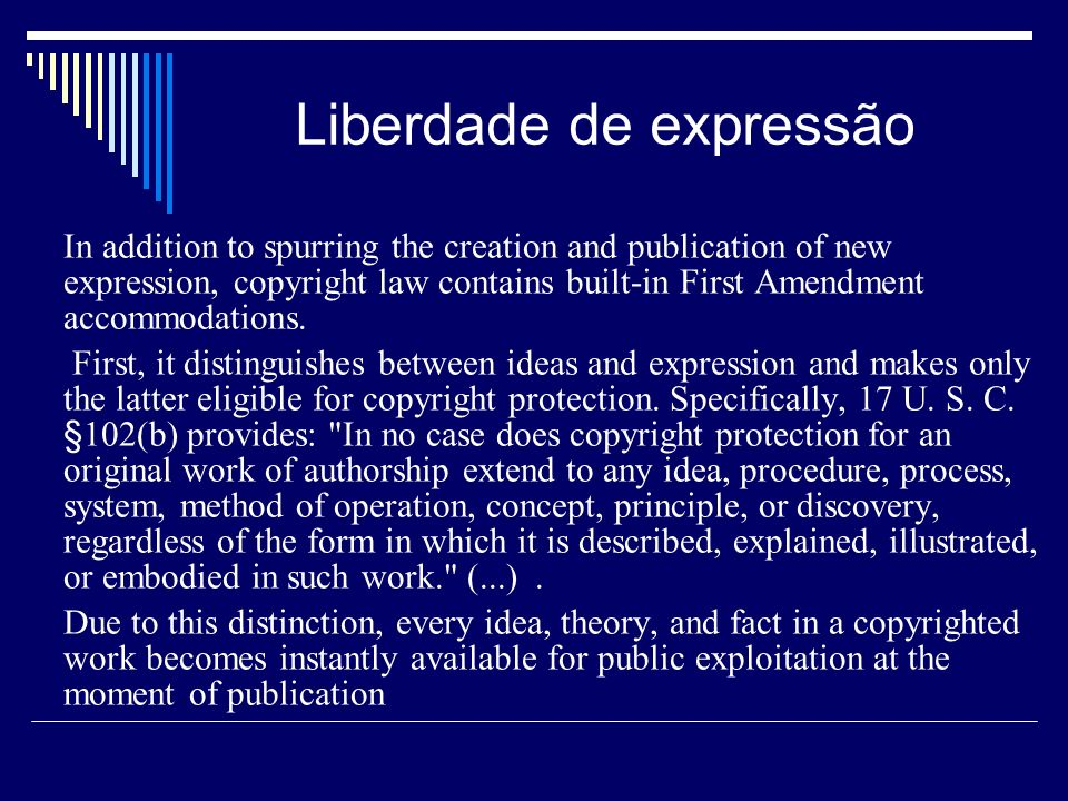 Liberdade de expressão In addition to spurring the creation and publication of new expression, copyright law contains built-in First Amendment accommodations.