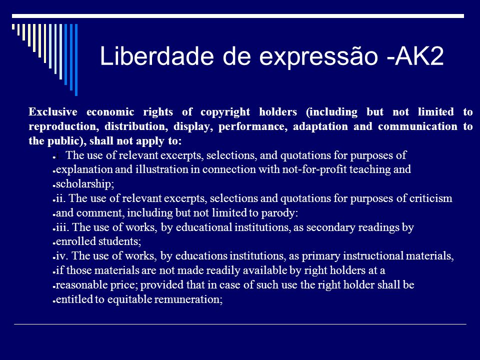 Liberdade de expressão -AK2 Exclusive economic rights of copyright holders (including but not limited to reproduction, distribution, display, performance, adaptation and communication to the public), shall not apply to: i.