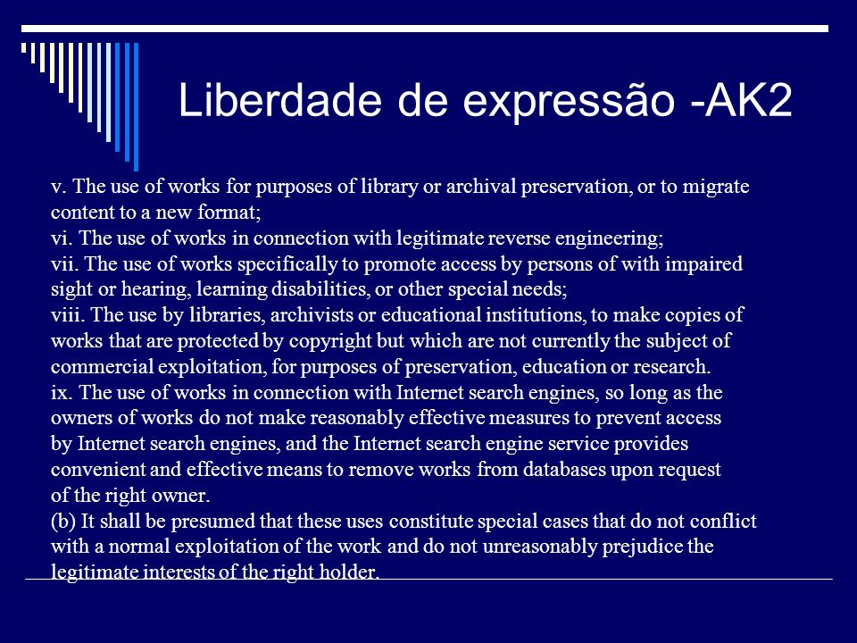 Liberdade de expressão -AK2 v. The use of works for purposes of library or archival preservation, or to migrate content to a new format; vi. The use o