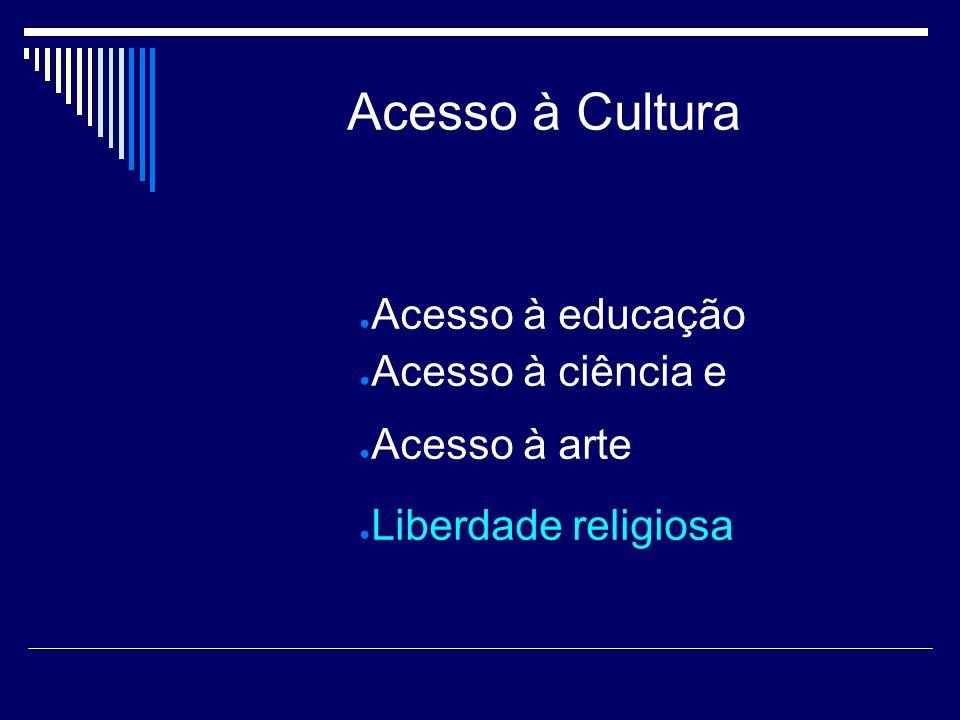 Acesso à educação Acesso à ciência e Acesso à arte Liberdade religiosa