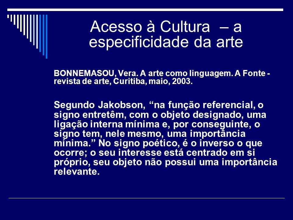 Acesso à Cultura – a especificidade da arte BONNEMASOU, Vera. A arte como linguagem. A Fonte - revista de arte, Curitiba, maio, 2003. Segundo Jakobson