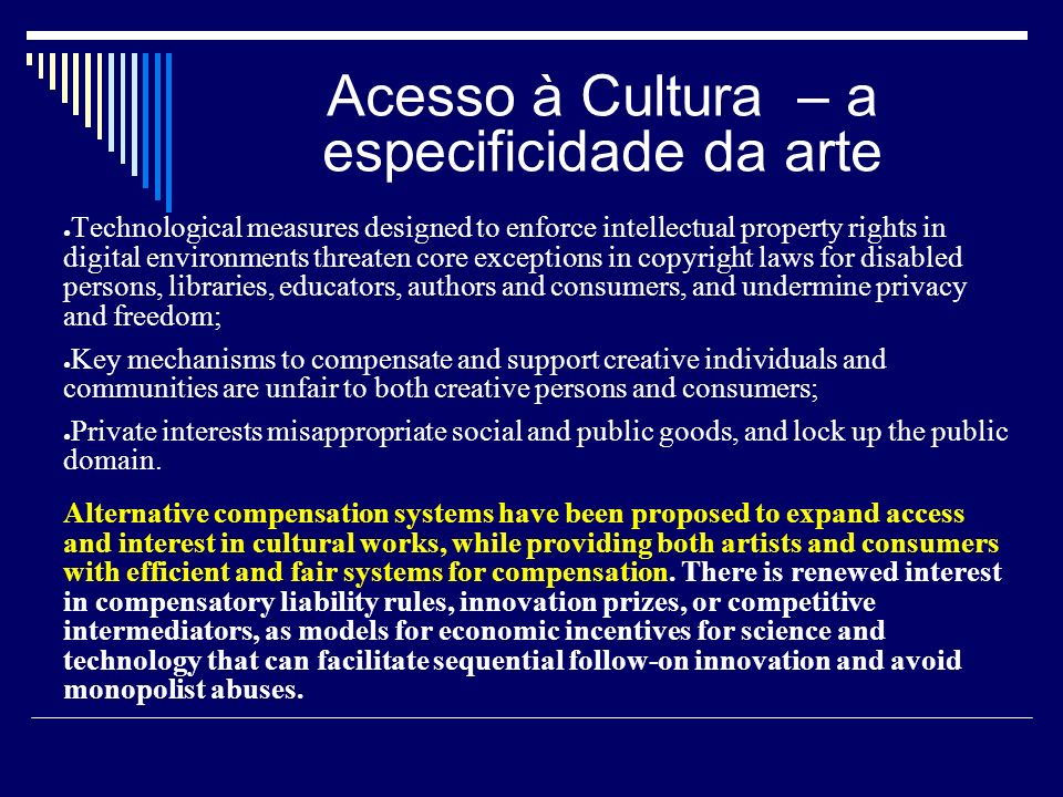 Acesso à Cultura – a especificidade da arte Technological measures designed to enforce intellectual property rights in digital environments threaten c