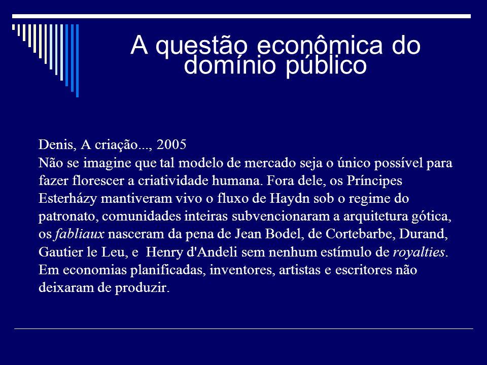 A questão econômica do domínio público Denis, A criação..., 2005 Não se imagine que tal modelo de mercado seja o único possível para fazer florescer a