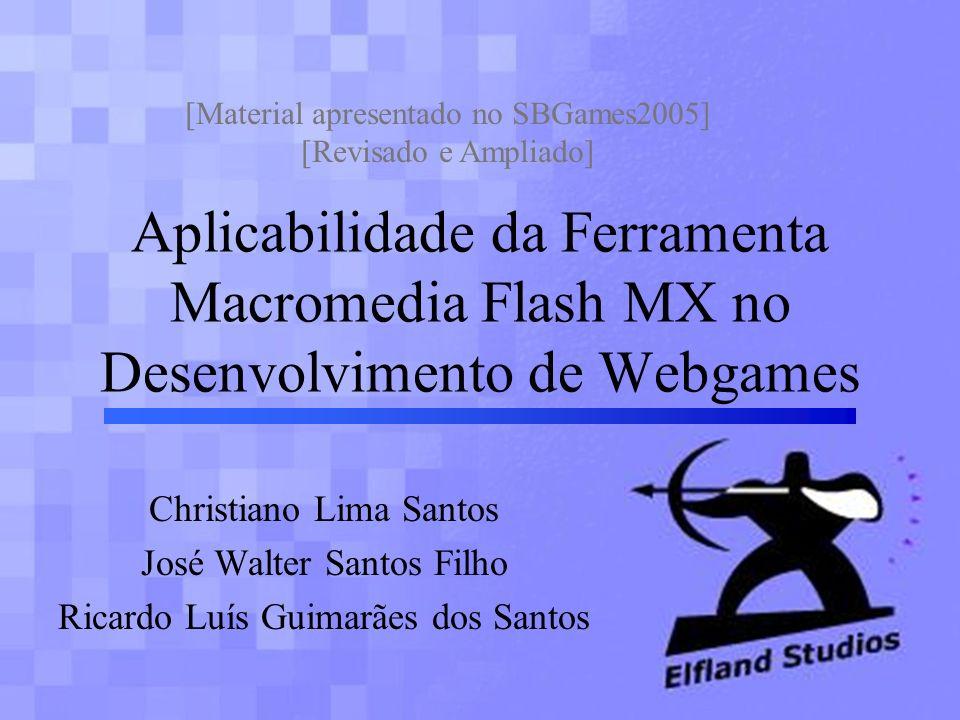 Aplicabilidade da Ferramenta Macromedia Flash MX no Desenvolvimento de Webgames Christiano Lima Santos José Walter Santos Filho Ricardo Luís Guimarães