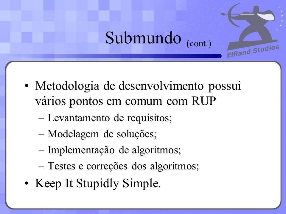 Submundo Metodologia de desenvolvimento possui vários pontos em comum com RUP –Levantamento de requisitos; –Modelagem de soluções; –Implementação de a