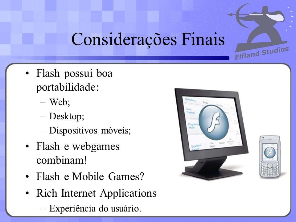 Considerações Finais Flash possui boa portabilidade: –Web; –Desktop; –Dispositivos móveis; Flash e webgames combinam! Flash e Mobile Games? Rich Inter