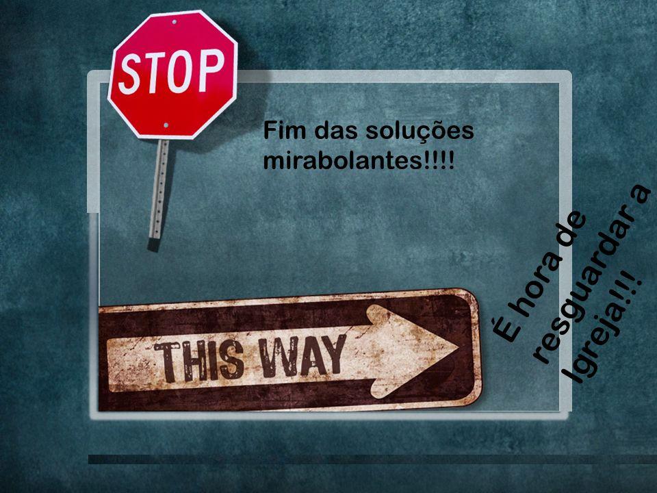 3 Fim das soluções mirabolantes!!!! É hora de resguardar a Igreja!!!