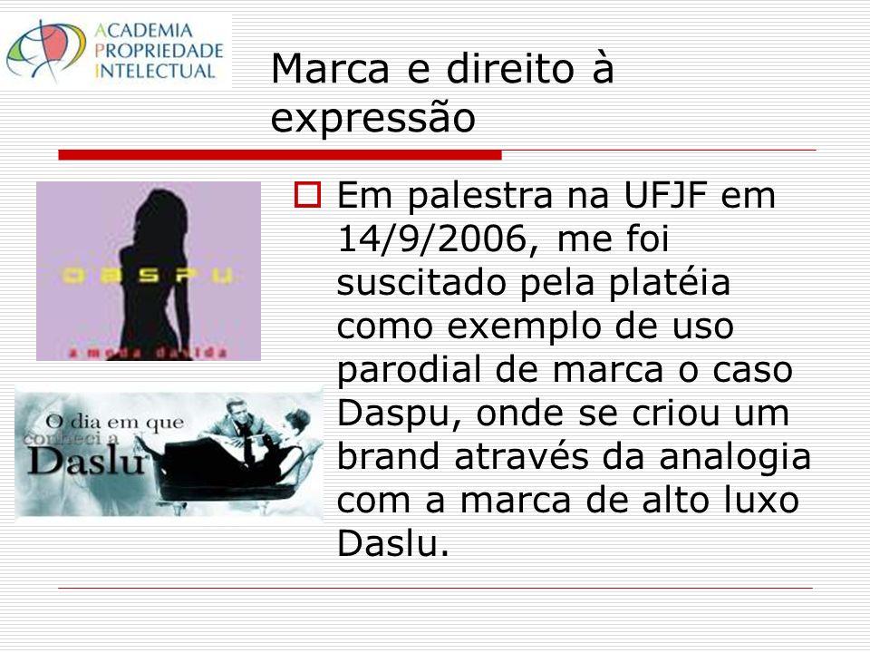 Marca e direito à expressão Em palestra na UFJF em 14/9/2006, me foi suscitado pela platéia como exemplo de uso parodial de marca o caso Daspu, onde se criou um brand através da analogia com a marca de alto luxo Daslu.