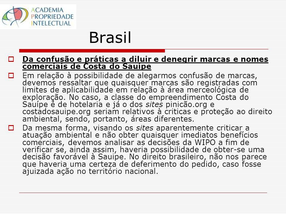 Brasil Da confusão e práticas a diluir e denegrir marcas e nomes comerciais de Costa do Sauípe Em relação à possibilidade de alegarmos confusão de marcas, devemos ressaltar que quaisquer marcas são registradas com limites de aplicabilidade em relação à área merceológica de exploração.