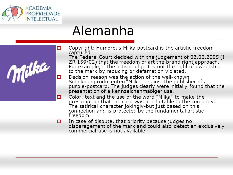 Alemanha Copyright: Humorous Milka postcard is the artistic freedom captured The Federal Court decided with the judgement of 03.02.2005 (I ZR 159/02) that the freedom of art the brand right approach.