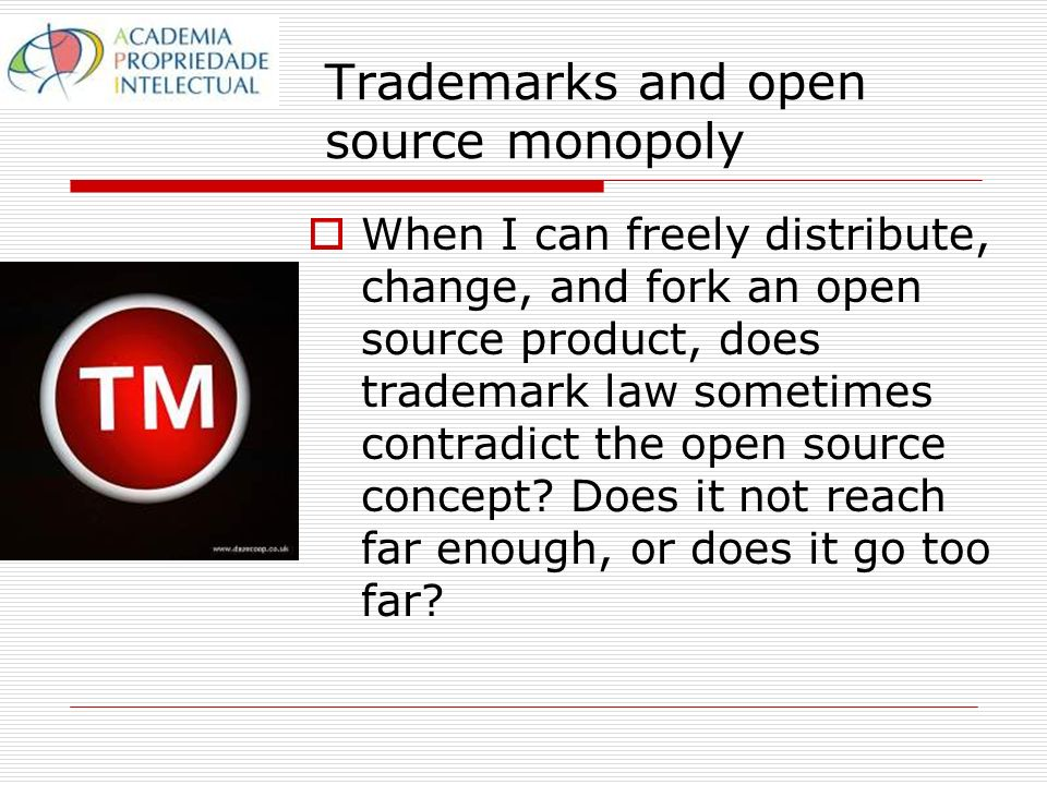 Trademarks and open source monopoly When I can freely distribute, change, and fork an open source product, does trademark law sometimes contradict the open source concept.