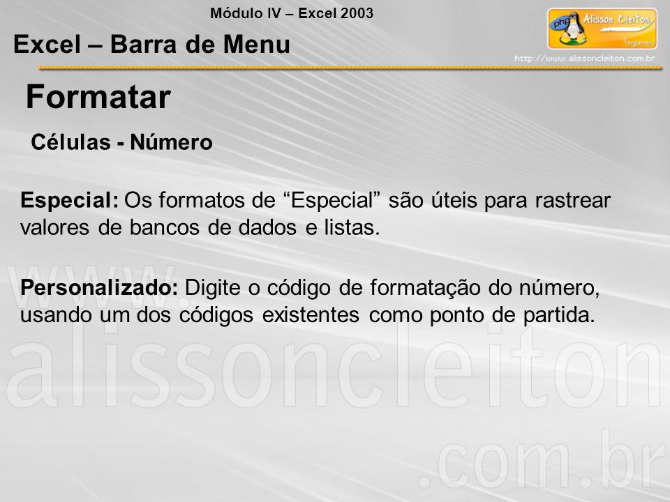 Módulo IV – Excel 2003 Excel – Barra de Menu Formatar Células - Número Especial: Os formatos de Especial são úteis para rastrear valores de bancos de