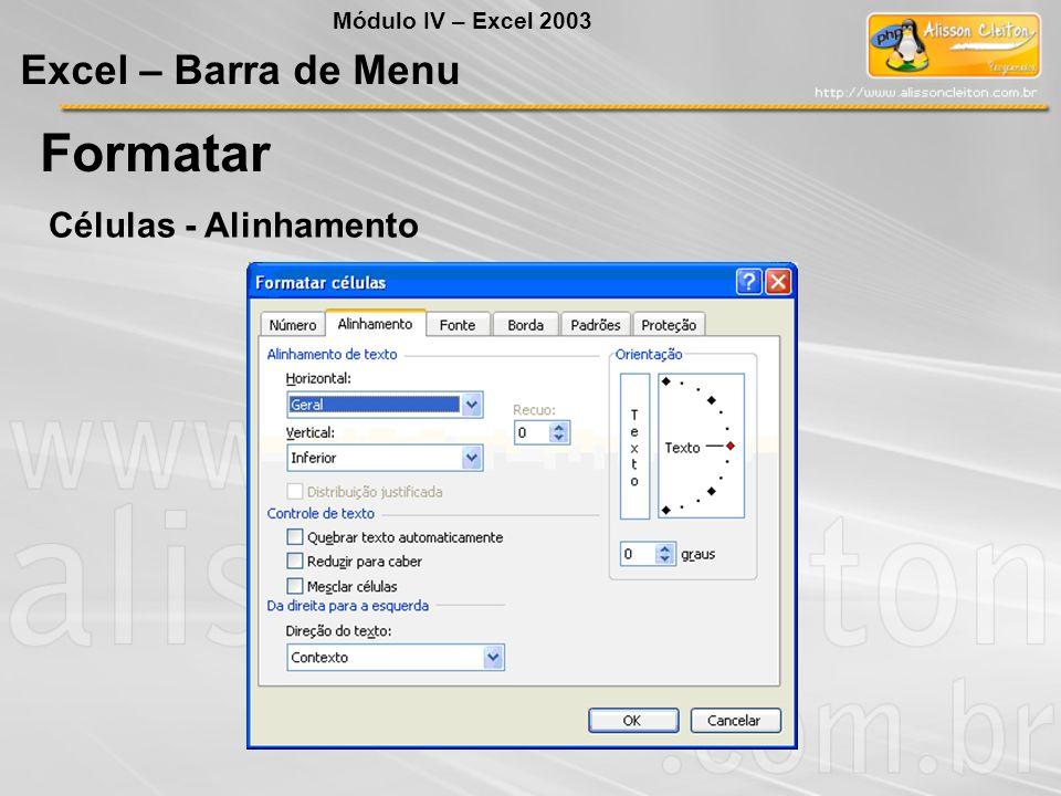 Módulo IV – Excel 2003 Excel – Barra de Menu Formatar Células - Alinhamento