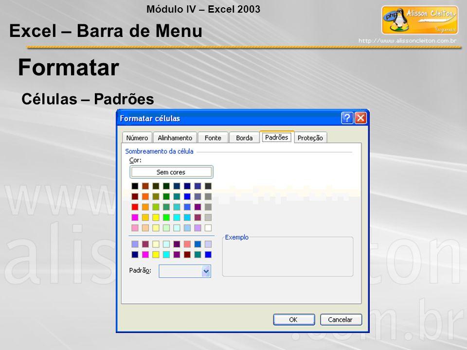 Módulo IV – Excel 2003 Excel – Barra de Menu Formatar Células – Padrões
