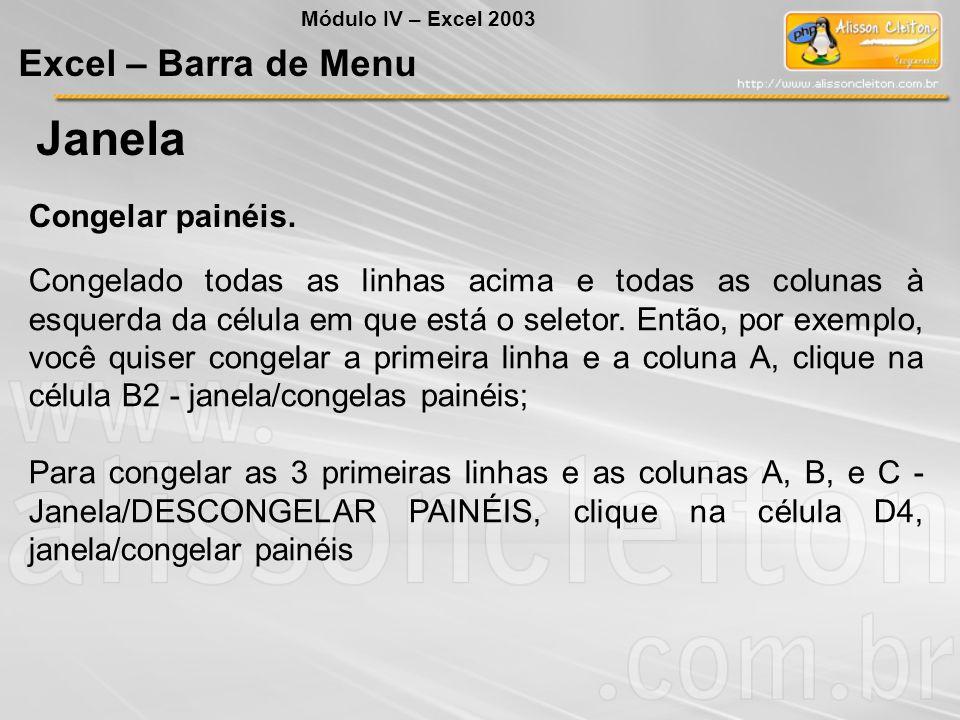 Módulo IV – Excel 2003 Excel – Barra de Menu Janela Congelar painéis. Congelado todas as linhas acima e todas as colunas à esquerda da célula em que e