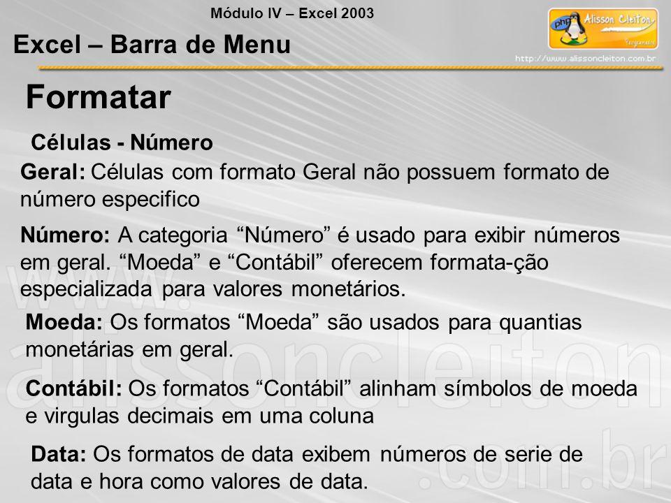 Módulo IV – Excel 2003 Excel – Barra de Menu Formatar Células - Número Moeda: Os formatos Moeda são usados para quantias monetárias em geral. Contábil