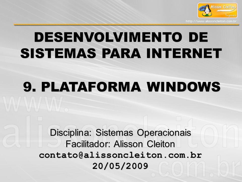 DESENVOLVIMENTO DE SISTEMAS PARA INTERNET Disciplina: Sistemas Operacionais Facilitador: Alisson Cleiton contato@alissoncleiton.com.br20/05/2009 9. PL