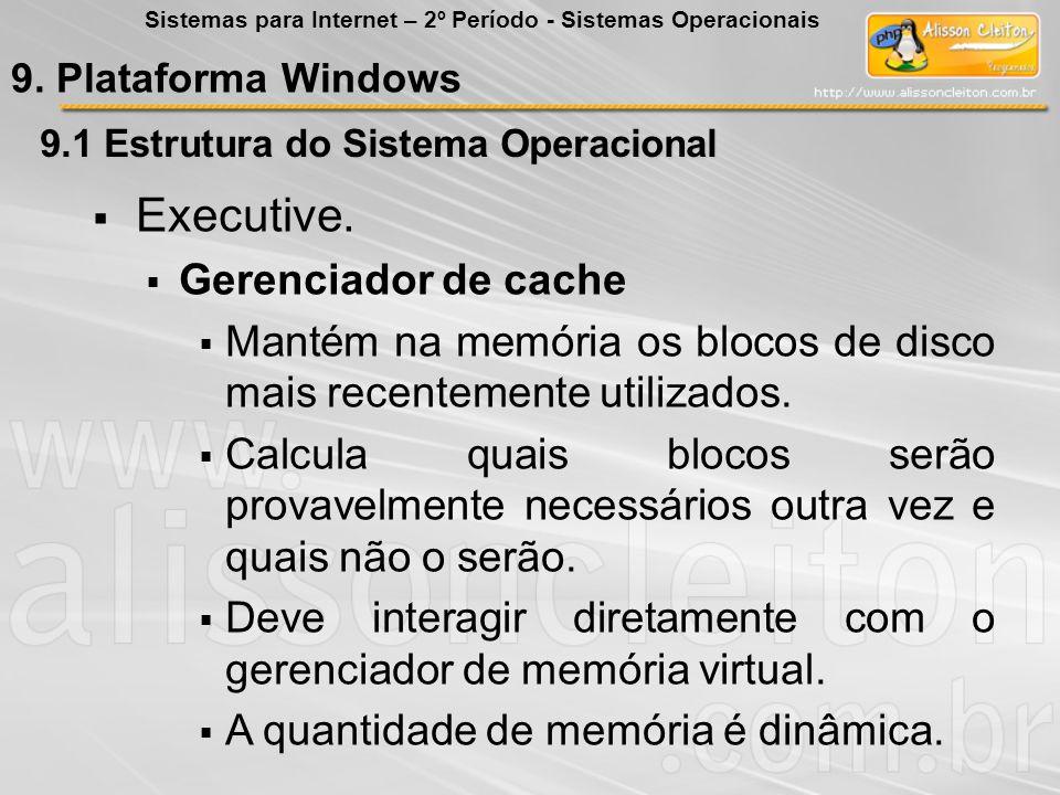 9.1 Estrutura do Sistema Operacional Executive. Gerenciador de cache Mantém na memória os blocos de disco mais recentemente utilizados. Calcula quais
