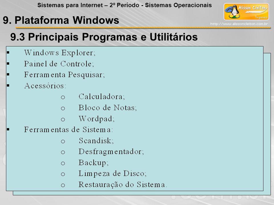 9.3 Principais Programas e Utilitários 9. Plataforma Windows Sistemas para Internet – 2º Período - Sistemas Operacionais