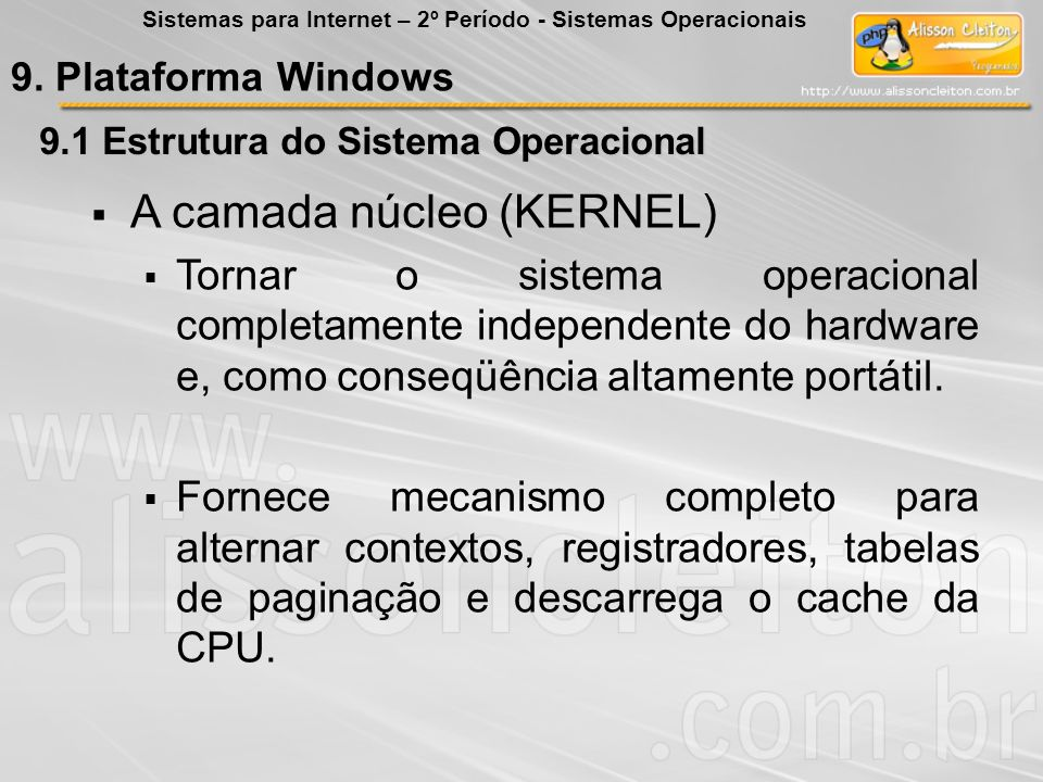 9.1 Estrutura do Sistema Operacional A camada núcleo (KERNEL) Tornar o sistema operacional completamente independente do hardware e, como conseqüência