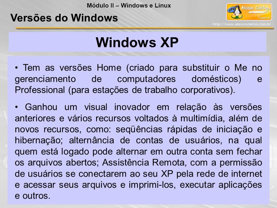 Windows XP Tem as versões Home (criado para substituir o Me no gerenciamento de computadores domésticos) e Professional (para estações de trabalho cor