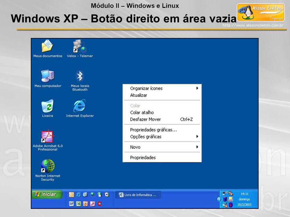 Windows XP – Botão direito em área vazia Módulo II – Windows e Linux