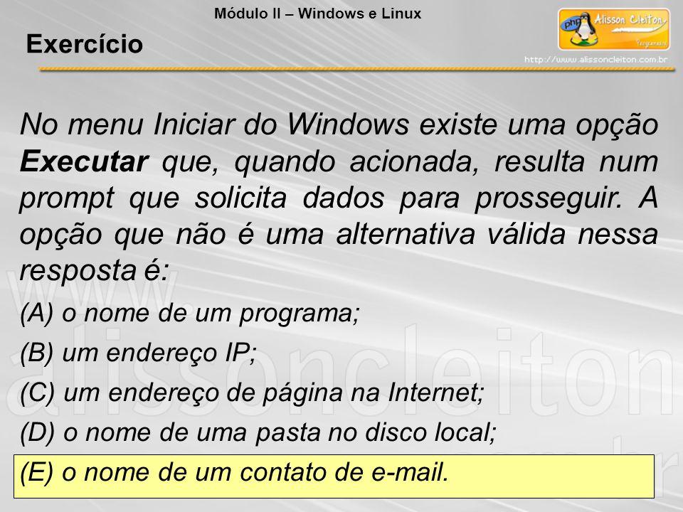 No menu Iniciar do Windows existe uma opção Executar que, quando acionada, resulta num prompt que solicita dados para prosseguir. A opção que não é um