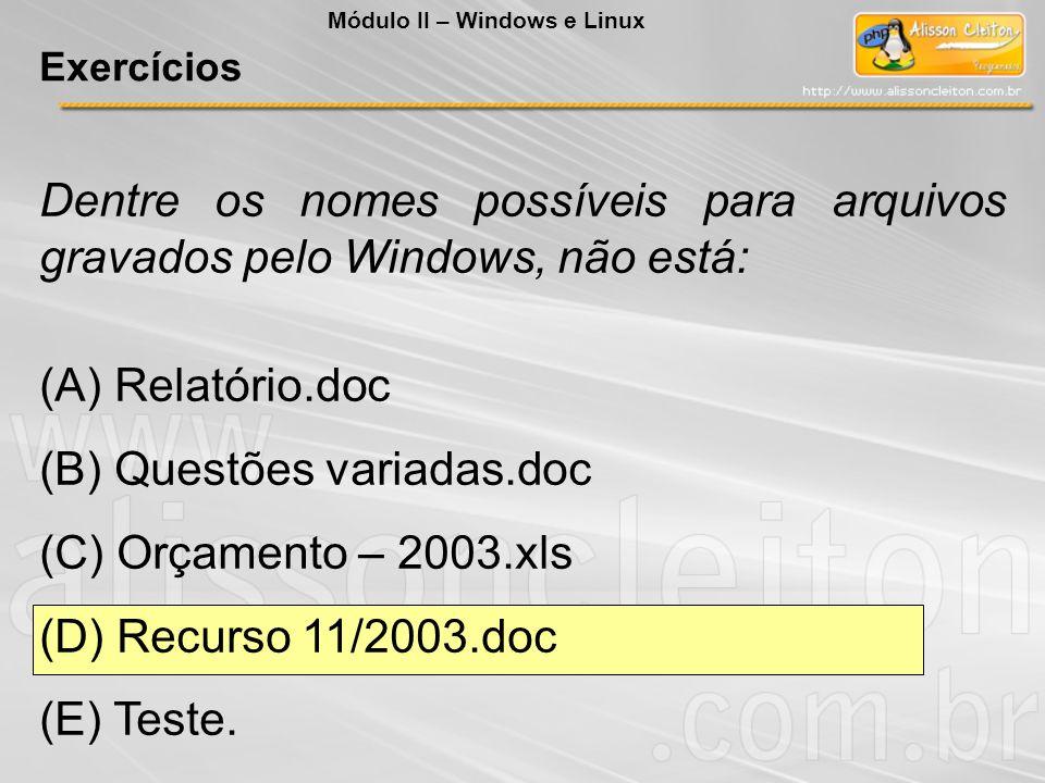 Dentre os nomes possíveis para arquivos gravados pelo Windows, não está: (A) Relatório.doc (B) Questões variadas.doc (C) Orçamento – 2003.xls (D) Recu