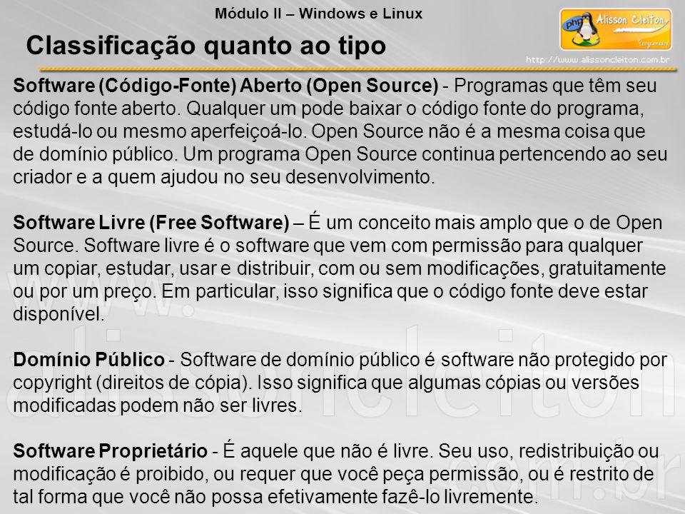 Classificação quanto ao tipo Software (Código-Fonte) Aberto (Open Source) - Programas que têm seu código fonte aberto. Qualquer um pode baixar o códig