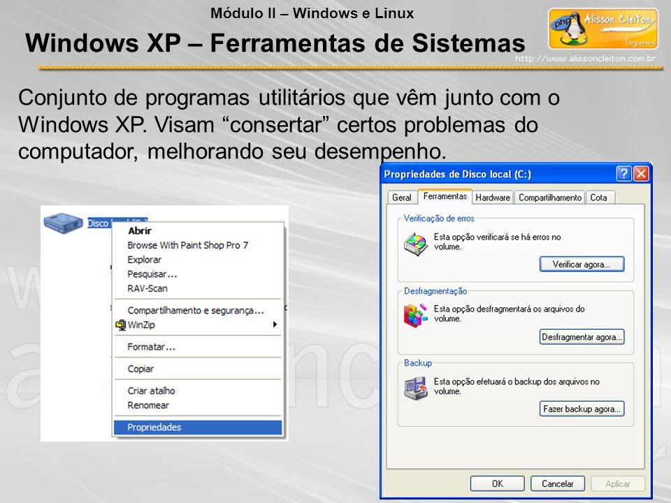 Conjunto de programas utilitários que vêm junto com o Windows XP. Visam consertar certos problemas do computador, melhorando seu desempenho. Windows X