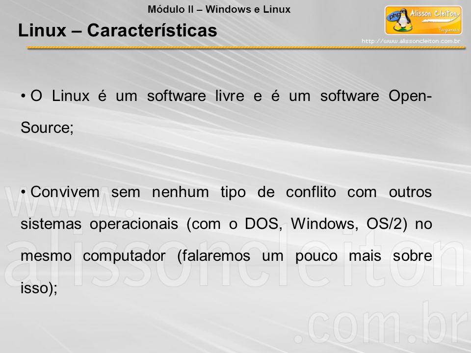 O Linux é um software livre e é um software Open- Source; Convivem sem nenhum tipo de conflito com outros sistemas operacionais (com o DOS, Windows, O