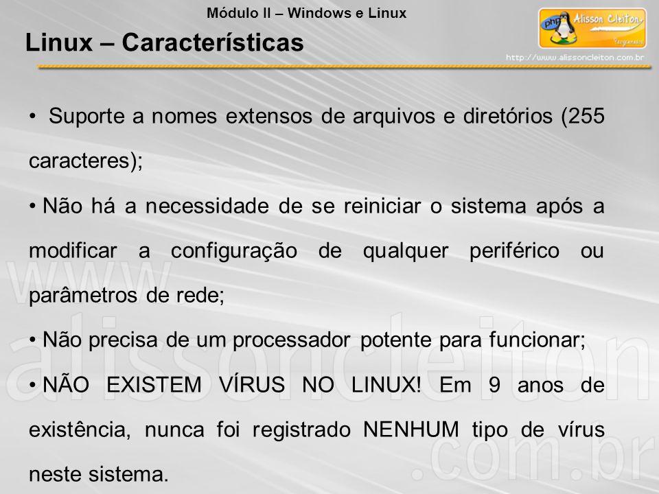 Suporte a nomes extensos de arquivos e diretórios (255 caracteres); Não há a necessidade de se reiniciar o sistema após a modificar a configuração de
