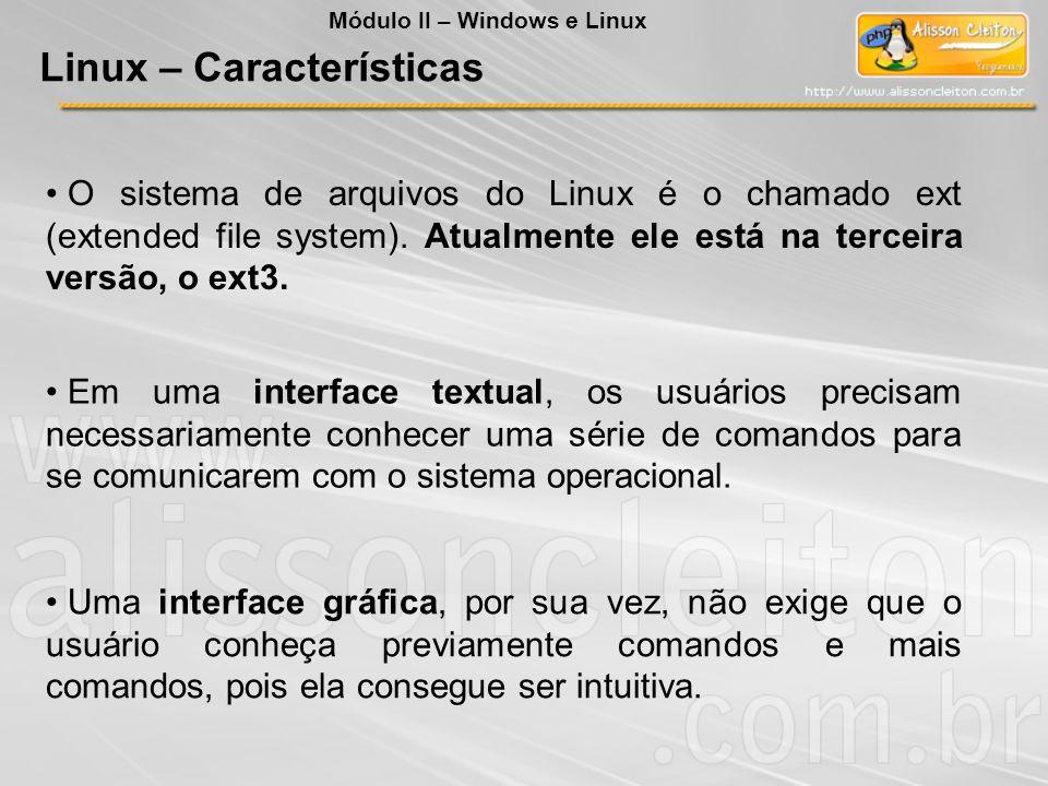 O sistema de arquivos do Linux é o chamado ext (extended file system). Atualmente ele está na terceira versão, o ext3. Em uma interface textual, os us