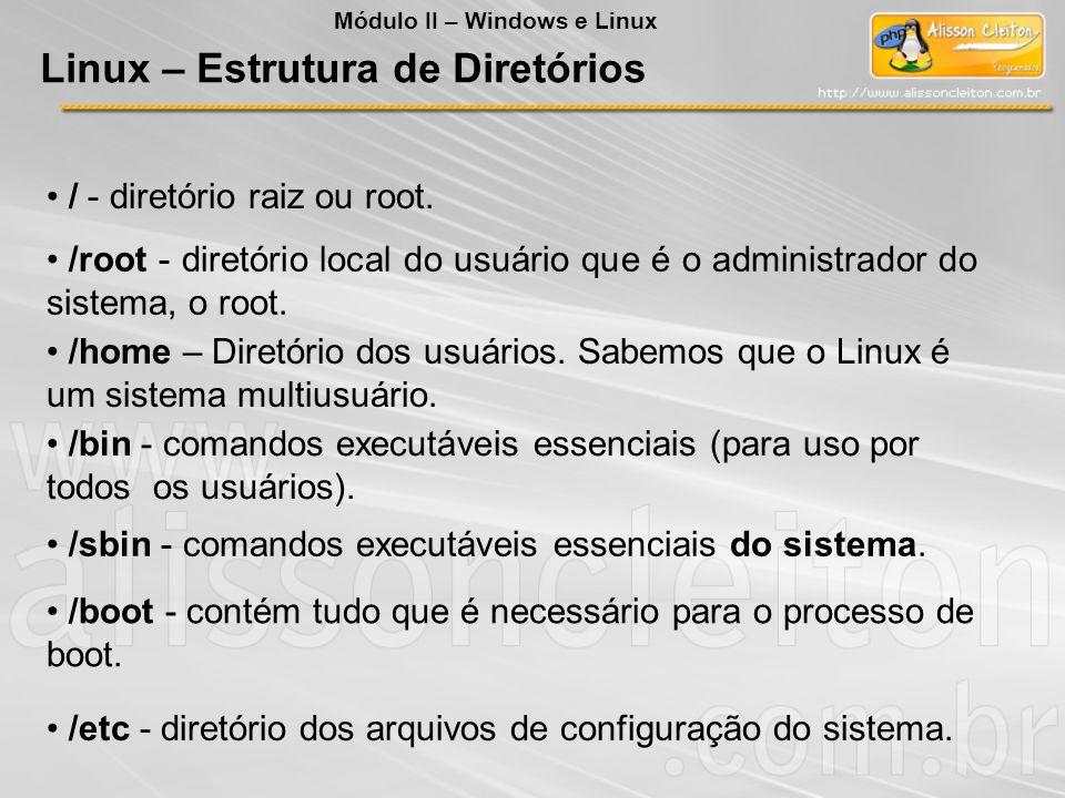 / - diretório raiz ou root. /root - diretório local do usuário que é o administrador do sistema, o root. /home – Diretório dos usuários. Sabemos que o