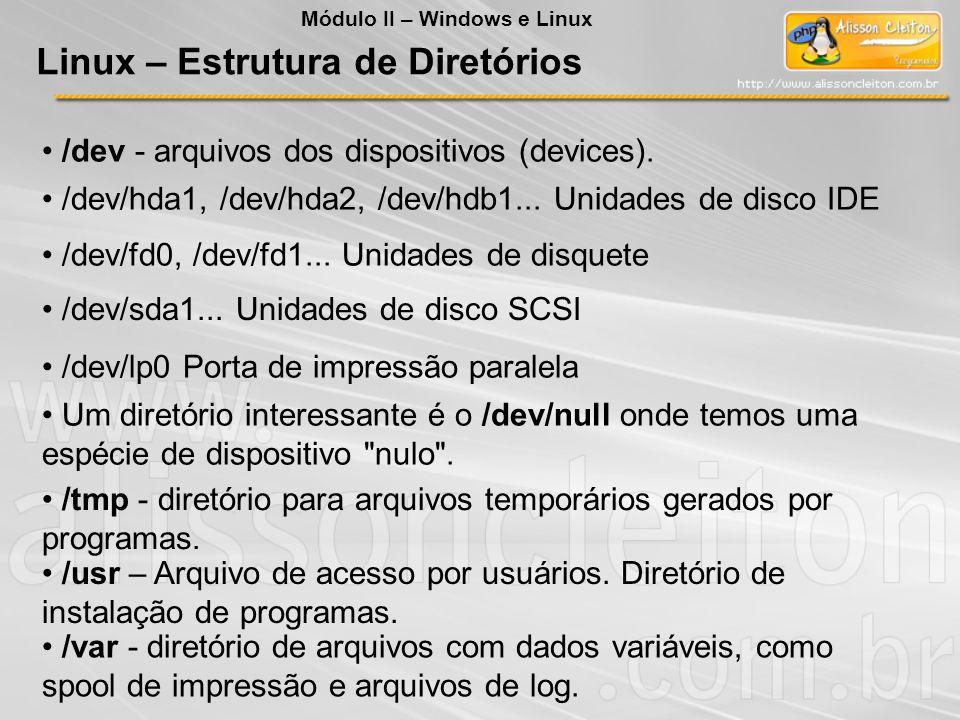 /dev - arquivos dos dispositivos (devices). /dev/hda1, /dev/hda2, /dev/hdb1... Unidades de disco IDE /dev/fd0, /dev/fd1... Unidades de disquete /dev/s
