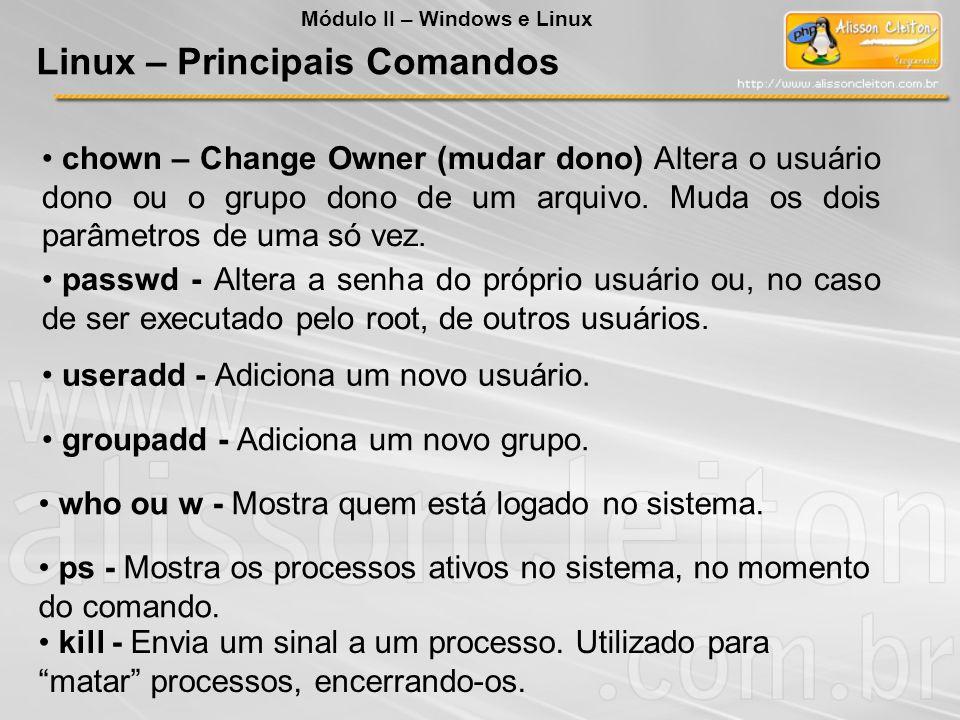 chown – Change Owner (mudar dono) Altera o usuário dono ou o grupo dono de um arquivo. Muda os dois parâmetros de uma só vez. passwd - Altera a senha