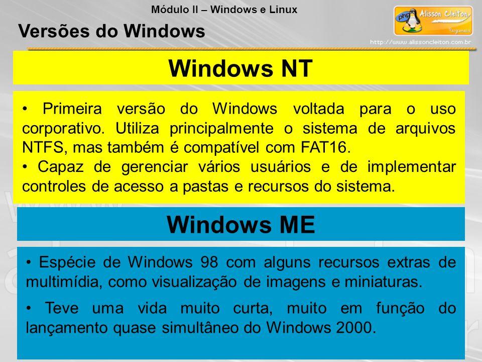 Windows NT Capaz de gerenciar vários usuários e de implementar controles de acesso a pastas e recursos do sistema. Primeira versão do Windows voltada