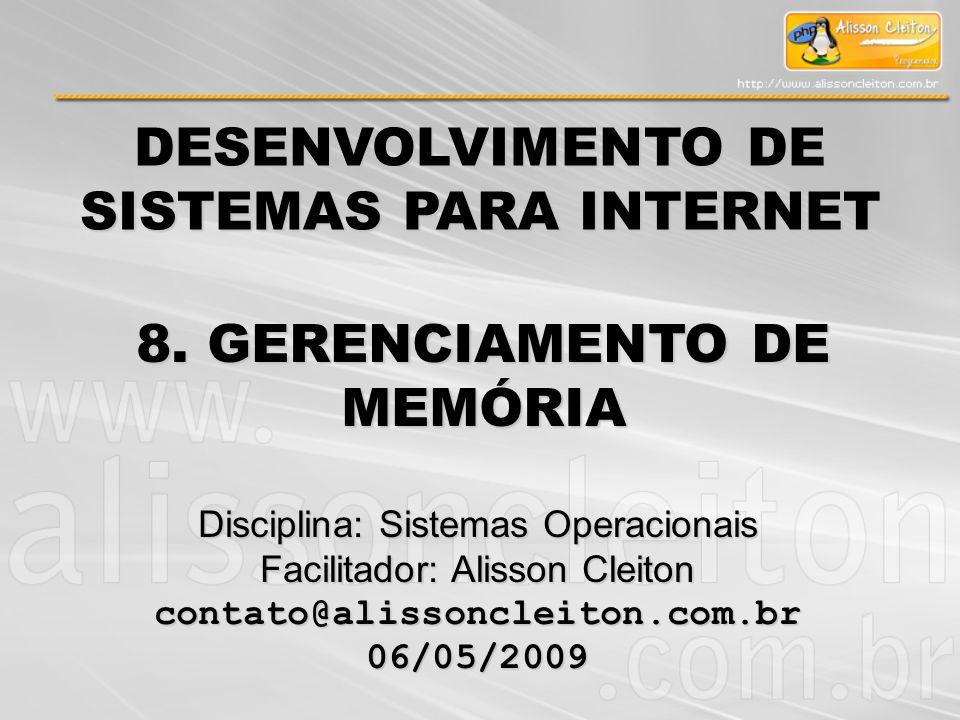 DESENVOLVIMENTO DE SISTEMAS PARA INTERNET Disciplina: Sistemas Operacionais Facilitador: Alisson Cleiton contato@alissoncleiton.com.br06/05/2009 8. GE